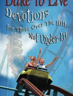 Dare-to-Live-Devotions-for-Those-Over-The-Hill-Not-Under-It-Volume-1-0